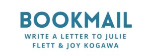 Bookmail. Write a litter to Julie Flett & Joy Kogawa
